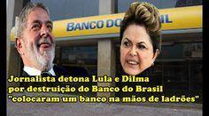 """Jornalista detona Lula e Dilma por destruição do Banco do Brasil """"coloca..."""