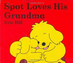 Spot Loves His Grandma by Eric Hill, http://www.amazon.com