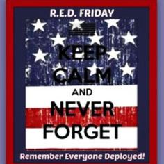 """(R)emember (E)veryone (D)eployed FRIDAY .......... """"Until They All Come Home"""" ❤ツ"""