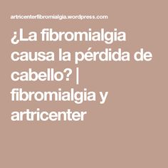 ¿La fibromialgia causa la pérdida de cabello? | fibromialgia y artricenter