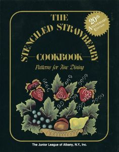The Stenciled Strawberry Cookbook: Patterns for Fine Dining