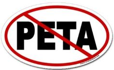 Anti-PETA -- I can't stand PETA.  They are so classless and hypocritical.  PETA kills 89% of pets in their care themselves!