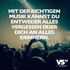 Mit der richtigen Musik kannst du entweder alles vergessen oder dich an alles erinnern.