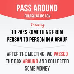 """""""Pass around"""" means """"to pass something from person to person in a group"""". Example: After the meeting, we passed the box around and collected money. Get our apps for learning English: learzing.com"""