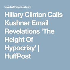 Hillary Clinton Calls Kushner Email Revelations 'The Height Of Hypocrisy' | HuffPost