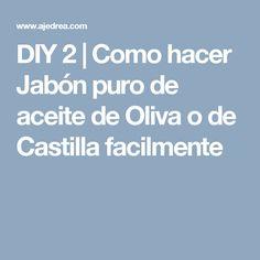 DIY 2   Como hacer Jabón puro de aceite de Oliva o de Castilla facilmente