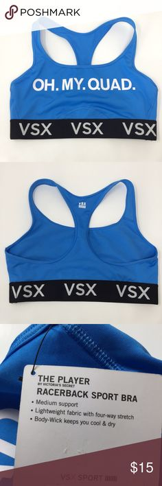 VS VSX Sport The Player Racerback Sport Bra NWT Victoria's Secret VSX Sport The Player Racerback Sport Bra. Oh. My. Quad on front and vsx logo running across. Medium support, lightweight fabric with 4-way stretch, body-wick to keep you cool and dry A21 Victoria's Secret Intimates & Sleepwear Bras