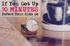 Instead of being abruptly jolted out of dream state by your kids, you can intentionally wake up at least a half hour before they do. You'd be amazed at how much you can accomplish in that time when you're not distracted by so many other things. Here are some suggestions on how to make use of those 30 minutes.