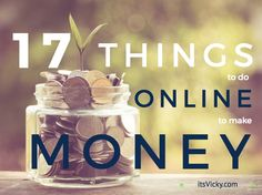 17 Things to Do Online to Make Money Starting Now!