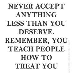 Don't comprise on respect or downplay your self worth whether it be on your first date or a job interview. Make sure you communicate that you deserve the best because you are the best. True Quotes, Great Quotes, Quotes To Live By, Motivational Quotes, Inspirational Quotes, Qoutes, You Deserve, Gods Love, Self Help