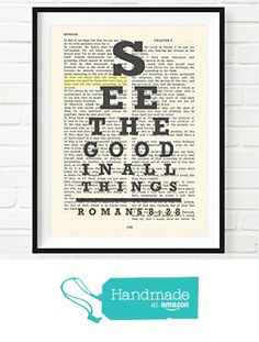 Vintage Bible verse scripture - Eye chart -See the Good in All Things - All things work for Good - Romans 8:28 Christian ART PRINT, UNFRAMED, dictionary wall & home decor poster, Inspirational gift from Art for the Masses https://www.amazon.com/dp/B01G7QH8E6/ref=hnd_sw_r_pi_dp_sl7FxbM4NGSP1 #handmadeatamazon