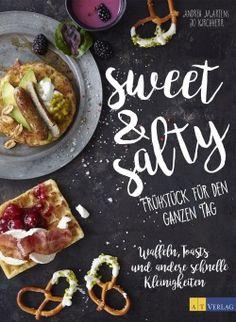 Sweet & Salty - Breakfast around the clock   Kochbuch-Rezension