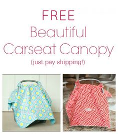 Get a Beautiful Carseat Canopy Cover for FREE- just pay shipping!  These are good quality and make wonderful baby gifts.