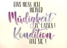 Letter Lovers bianca_helali: Handlettering Spruch: Eins muss ich meiner Müdigkeit ja lassen! Kondition hat sie!