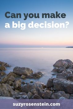 Can you make big decisions? Tips to help. http://suzyrosenstein.com/big-decisions/ mindfulness \ midlife \ empty nest \ decisions \ overwhelm \ confusion \ career \ blog \ blogger \ midlife blog