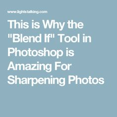 "This is Why the ""Blend If"" Tool in Photoshop is Amazing For Sharpening Photos"