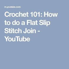 Crochet 101: How to do a Flat Slip Stitch Join - YouTube