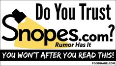 Very informative article on the corruption of snopes as related to food in this article