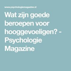 Wat zijn goede beroepen voor hooggevoeligen? - Psychologie Magazine Highly Sensitive Person, Introvert, New Job, Just In Case, Burns, Coaching, Stress, Health Fitness, Thoughts