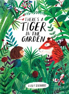 It's Spring! Let's read books! The sun is shining and that means we can go out, lie on the grass and read a good book. Here are some of our favourite reads this Spring. There's a Tiger in the Garden by Lizzy Stewart (Frances Lincoln Childrens Books) W Book Cover Design, Book Design, New Books, Good Books, Lizzy Stewart, Up Book, Children's Picture Books, Children's Book Illustration, Book Illustrations
