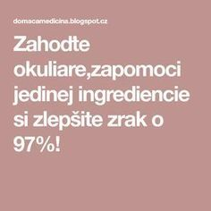 Zahoďte okuliare,zapomoci jedinej ingrediencie si zlepšite zrak o 97%! Dieta Detox, Nordic Interior, Natural Medicine, Health And Beauty, Food And Drink, Health Fitness, Diabetes, Gardening, Lifestyle