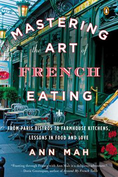 Booktopia has Mastering the Art of French Eating, Lessons in Food and Love from a Year in Paris by Ann Mah. Buy a discounted Hardcover of Mastering the Art of French Eating online from Australia's leading online bookstore. Best Books To Read, New Books, Good Books, France 3, Visit France, Paris France, Thing 1, Penguin Books, Oui Oui