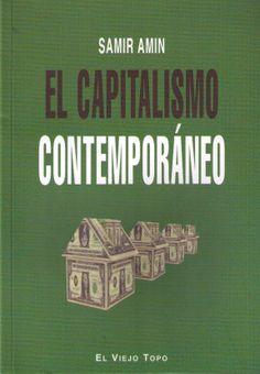 El capitalismo contemporáneo / Samir Amin ; traducción de Josep Sarret Grau [Mataró (Barcelona)] : El Viejo Topo, D.L. 2013 http://absysnetweb.bbtk.ull.es/cgi-bin/abnetopac/O7041/ID6a91fc9e?ACC=161