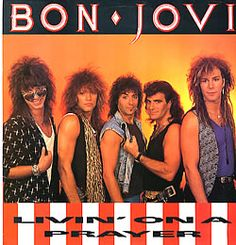 Bon Jovi and I've heard I give love a bad name atleast once in my life! haha