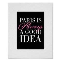 """""""Paris is always a good idea"""" print Paris Gifts, Paris Theme, Custom Posters, Custom Framing, Favorite Quotes, Reflection, How To Become, Surface, Good Things"""