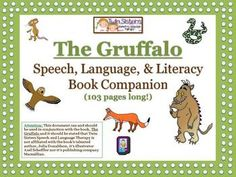 """The Gruffalo, by Julia Donaldson to make a comprehensive book companion document. We have included exercises to work on everything from verbal expression, articulation, reading, writing, grammar to concepts and more!"