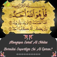 Mengapa Surat al-Ikhlas bernilai Sepertiga isi Al-Quran?  Nabi shallallahu alaihi wa sallam bersabda  والذى نفسى بيده إنها لتعدل ثلث القرآن . . Demi Dzat yang jiwaku berada di tangan-Nya surat al-Ikhlas itu senilai sepertiga al-Quran. (HR. Bukhari 5013 dan Ahmad 11612). Dalam hadis lain dari Abu Darda radhiyallahu anhu Nabi shallallahu alaihi wa sallam pernah bertanya kepada para sahabat  أيعجز أحدكم أن يقرأ فى ليلة ثلث القرآن . . Sanggupkah kalian membaca sepertiga al-Quran dalam semalam?…
