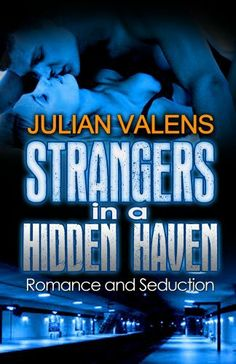 Strangers in a Hidden Haven - Romance and Seduction by Julian Valens, http://www.amazon.com/dp/B00AZZUDJI/ref=cm_sw_r_pi_dp_PNnQsb1ERRWWF
