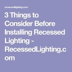 Learn how to choose the best light bulb types to install in your 3 things to consider before installing recessed lighting recessedlighting aloadofball Gallery