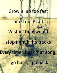 Love this song Kenny Chesney, I Go Back