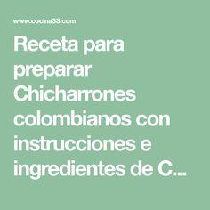 Receta para preparar Chicharrones colombianos con instrucciones e ingredientes de Cocina33 en Cocina33 Chicharrones, Colombian Food, Recipes, Quiches, Cooking Ideas, Cooking Recipes, Meals, Necklaces, Recipies