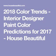 2018 Color Trends - Interior Designer Paint Color Predictions for 2017 - House Beautiful