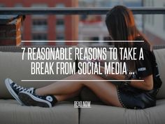 7 Reasonable Reasons to Take a Break from Social Media ...