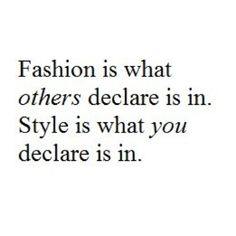 """""""Fashion is what others declare is in. Style is what you declare is in.""""   #quote #fashion"""