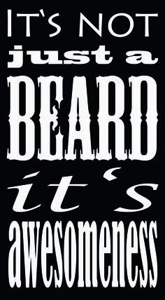It's not just a beard, it's awesomeness.