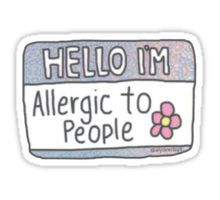 HELLO IM ALLERGIC TO PEOPLE Sticker