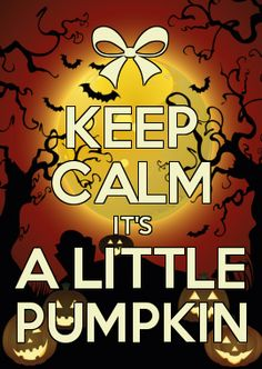 KEEP CALM IT'S A LITTLE PUMPKIN .