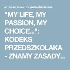 """""""MY LIFE, MY PASSION, MY CHOICE..."""": KODEKS PRZEDSZKOLAKA - ZNAMY ZASADY PRAWIDŁOWEGO ZACHOWANIA! :)"""