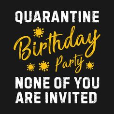 Check out this awesome 'quarantine+birthday+party' design on Happy Birthday 30 Funny, Happy Birthday Wishes Quotes, Brother Birthday Quotes, Best Birthday Quotes, Birthday Card Sayings, Happy Birthday Pictures, Birthday Greetings, Happy Biryhday, Wish Quotes