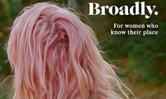 Broadly, a new online channel for women from Vice Media.