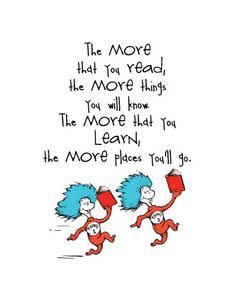 The more that you read...-Dr. Seuss
