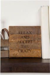 Relax and Accept the Crazy Small Sign - need this for the office!