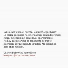 She Quotes, Book Quotes, Quotes Bukowski, Charles Bukowski, Love Phrases, Romantic Moments, More Than Words, Spanish Quotes, Happy Life