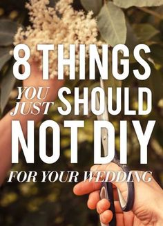 8 Things You Just Should Not DIY For Your Wedding.  When it comes to these 8 things on your to-do list, you're better off spending the money and saving yourself a whole lot of stress.