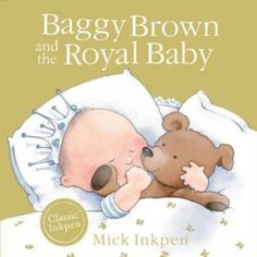 Baggy Brown and the Royal Baby: Mick Inkpen (Hodder Children's Books, reissue 2013)