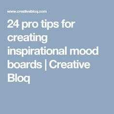 24 pro tips for creating inspirational mood boards | Creative Bloq